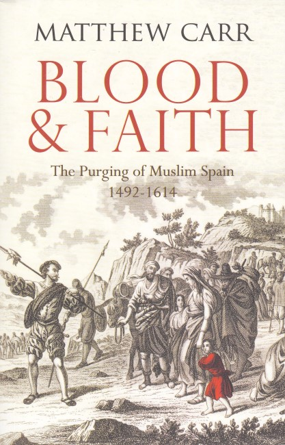 blood-and-faith-the-purging-of-muslim-spain-1492-1614
