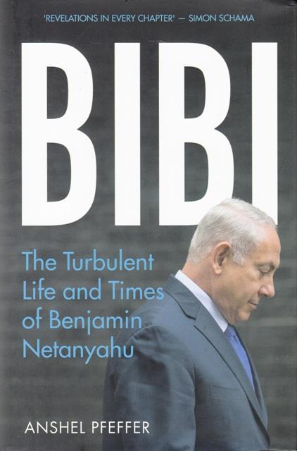 bibi-the-turbulent-life-and-times-of-benjamin-netanyahu