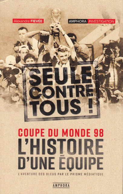 coupe-du-monde-98-lhistoire-dune-equipe-seule-contre-tous