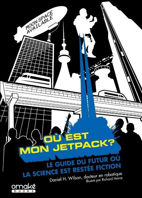ou-est-mon-jetpack-le-guide-du-futur-ou-la-science-est-restee-fiction
