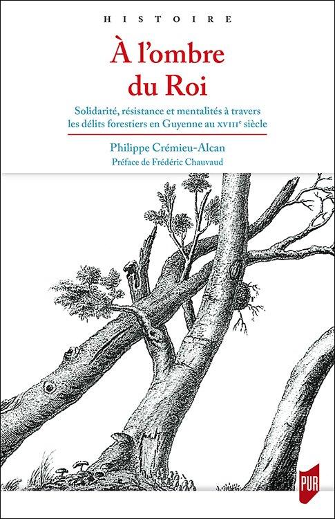 a-lombre-du-roi-solidarite-resistance-et-mentalites-a-travers-les-delits-forestiers-en-guyenne-au-xviiie-siecle