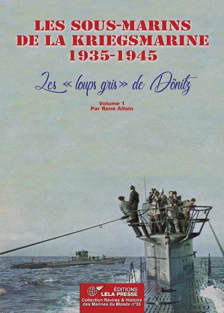 les-sous-marins-de-la-kriegsmarine-1935-1945-les-loups-gris-de-donitz-volume-1